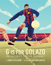 G is for Golazo : the ultimate soccer alphabet cover image