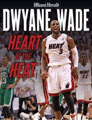 Dwyane Wade : Heart of the Heat cover image