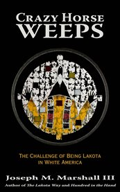 Crazy Horse weeps : the challenge of being Lakota in white America cover image