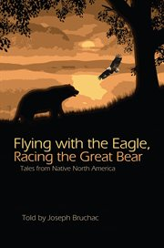 Flying with the eagle, racing the Great Bear: tales from native North America cover image