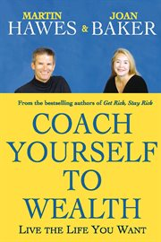 Coach yourself to wealth: live the life you want cover image