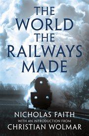 The World The Railways Made