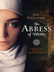 The Abbess of Whitby : a novel of Hild of Northumbria cover image