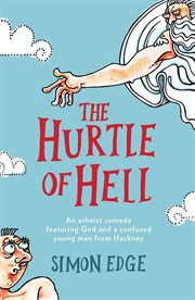 The Hurtle of Hell : An atheist comedy featuring God and a confused young man from Hackney cover image