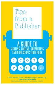 Tips from a publisher : a guide to writing, editing, re-writes, submissions and more cover image