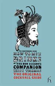 How to mix drinks, or, The bon vivant's companion: the bartender's guide cover image