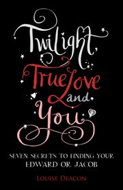 Twilight, True Love and You