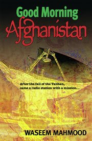 Good Morning Afghanistan: the true story cover image