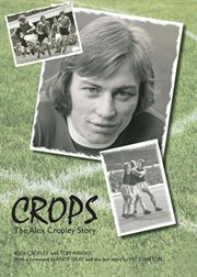 Crops : the Alex Cropley Story cover image