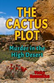 The cactus plot : murder in the high desert cover image