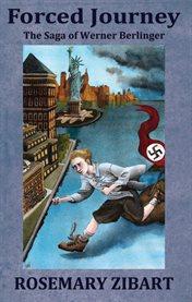 Forced journey : the saga of Werner Berlinger cover image