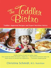 The toddler bistro: child-approved recipes and expert nutrition advice for the toddler years cover image