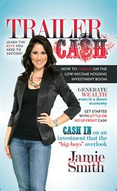 Trailer Cash : How to Cash In On the Low-Income Housing Investment Boom cover image