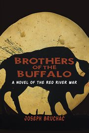 Brothers of the buffalo: a novel of the Red River War cover image