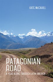 Patagonian road : a year alone through Latin America cover image