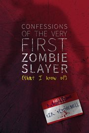 Confessions of the Very First Zombie Slayer (that I Know Of)