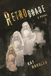 Retrograde : a novel cover image
