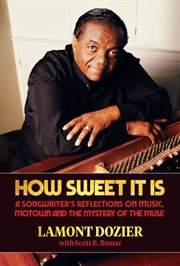 How sweet it is : a songwriter's reflections on music, Motown and the mystery of the muse cover image