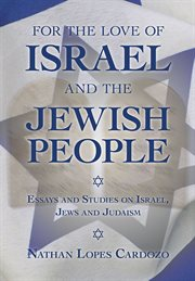 For the love of Israel and the Jewish people : essays and studies on Israel, Jews and Judaism cover image