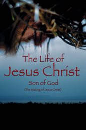 The Life of Jesus Christ - Son of God