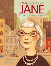 Walking in the city with Jane : a story of Jane Jacobs cover image