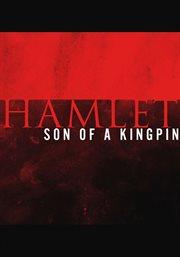 Hamlet: Son of A Kingpin