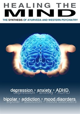 Healing the Mind: Ayurveda and Western Psychiatry /
