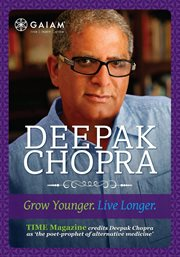 Deepak Chopra: Grow Younger, Live Longer / Deepak Chopra, M. D.