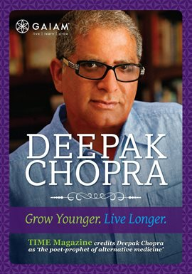 Deepak Chopra: Grow Younger, Live Longer / Deepak Chopra, M. D.