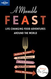 A moveable feast: life-changing food adventures around the world cover image