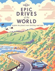 Epic drives of the world : explore the planet's most thrilling road trips cover image
