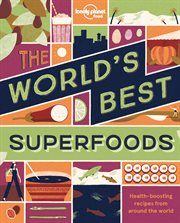 The world's best superfoods : health-boosting recipes from around the world cover image