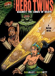 The hero twins: against the lords of death : a Mayan myth cover image