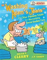 Washing Adam's Jeans and Other Painless Tricks for Memorizing Social Studies Facts