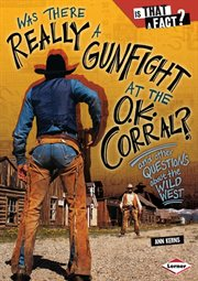 Was there really a gunfight at the O.K. Corral?: and other questions about the wild West cover image
