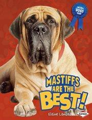 Mastiffs Are the Best!