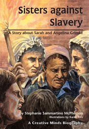 Sisters against slavery: a story about Sarah and Angelina Grimkâe cover image