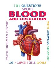 101 Questions About Blood and Circulation, With Answers Straight From the Heart