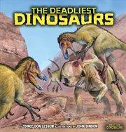 The Deadliest Dinosaurs