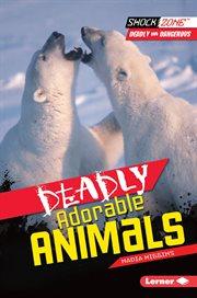 Deadly Adorable Animals