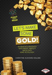 Let's make some gold!: science's biggest mistakes about geology and ecology cover image