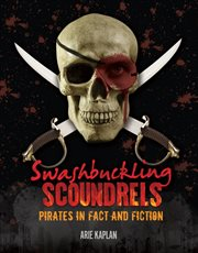 Swashbuckling scoundrels pirates in fact and fiction cover image