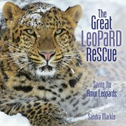 The great leopard rescue: saving the Amur leopards cover image