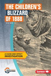 The children's blizzard of 1888: a cause-and-effect investigation cover image