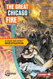 The great Chicago fire: a cause-and-effect investigation cover image