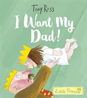 I want my dad! cover image