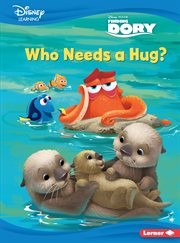 Who needs a hug? : a Finding Dory story cover image