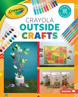 Crayola ® Outside Crafts