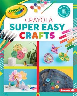 Crayola ® Super Easy Crafts