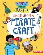 Once upon a pirate craft : Annalees Lim, Supriya Sahai [illustrator] cover image